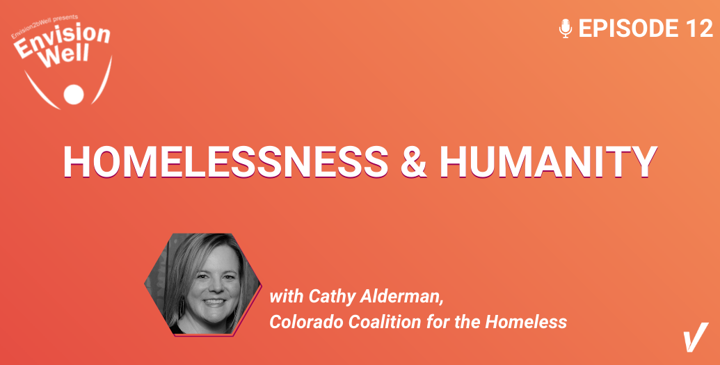 EnvisionWell Podcast: Homelessness and Humanity