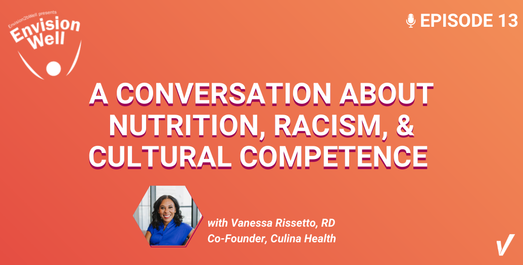 EnvisionWell Podcast: A Conversation About Nutrition, Racism and Cultural Competence
