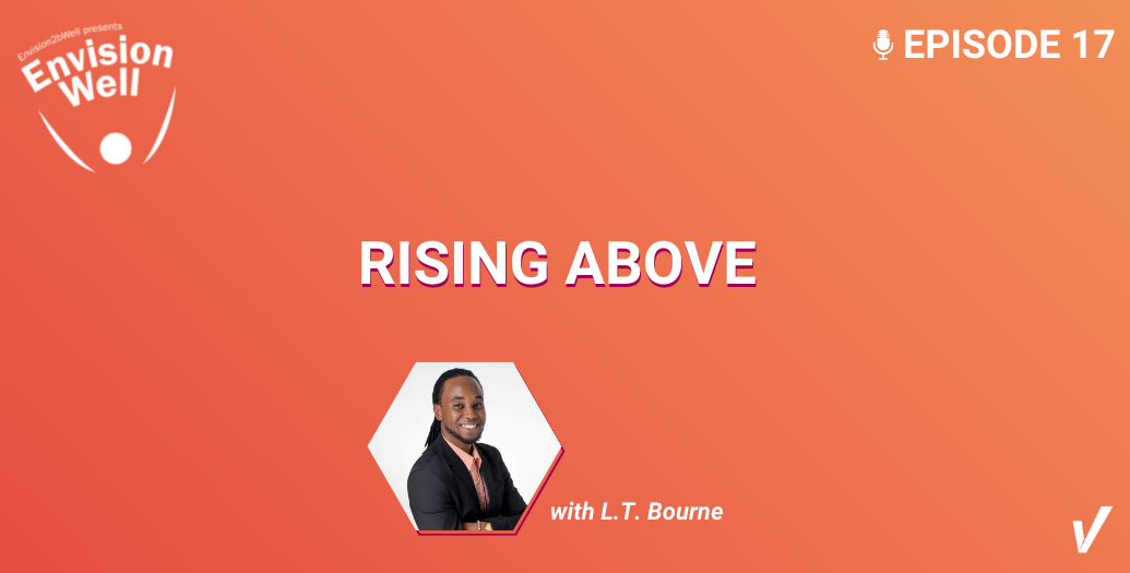EnvisionWell Podcast: Rising Above