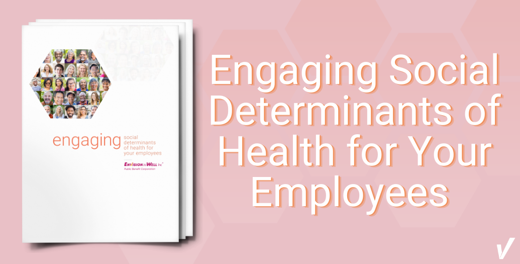Engaging Social Determinants of Health for Your Employees